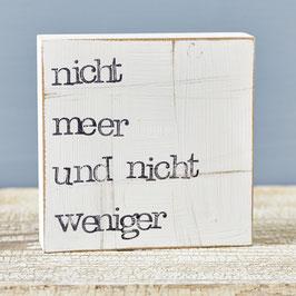 """Textplatte """"nicht meer und nicht weniger"""" 10x10cm"""