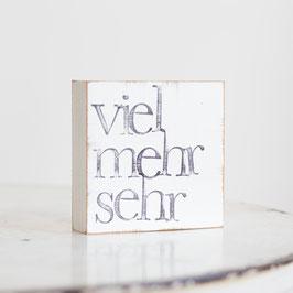 """Textplatte """"viel mehr sehr"""" 10x10cm"""