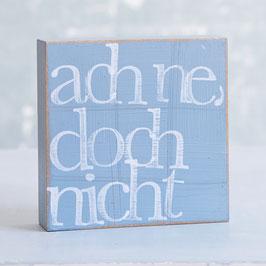 """Textplatte taubenblau""""ach ne doch nicht"""""""