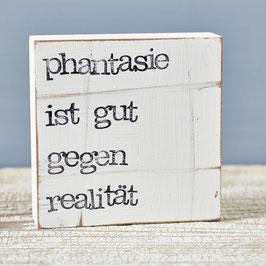 """Textplatte """"phantasie ist gut gegen realität"""" 10x10cm"""