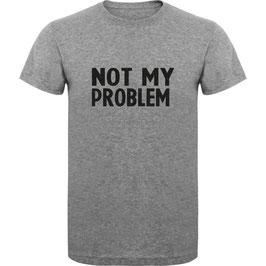T-shirt Not My Problem