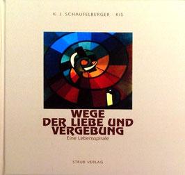 Schaufelberger Karl J,  Wege der Liebe und Vergebung Eine Lebensspirale