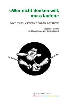 Schubert Christoph, Wer nicht denken will muss laufen Noch mehr Geschichten aus der Anästhesie