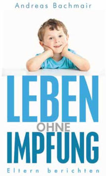 Bachmair Andreas, Leben ohne Impfung Eltern berichten