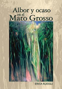 Ruessli Erica, Albor y ocaso en el Mato Grosso