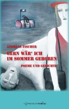 Fischer, Andreas Gern wär' ich im Sommer geboren