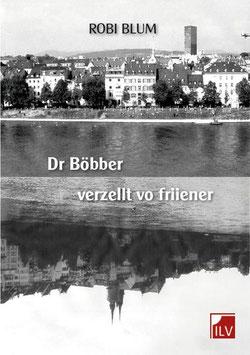 Blum Robert, Dr Böbber verzellt vo friiener