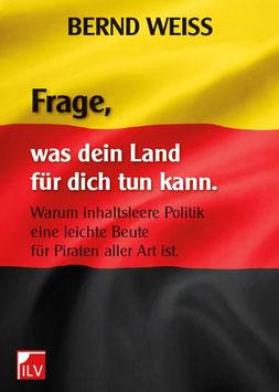 Weiß Bernd,  FRAGE, WAS DEIN LAND FÜR DICH TUN KANN