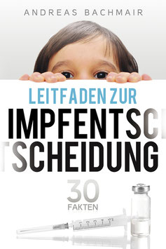 Bachmair Andreas, Leitfaden zur Impfentscheidung 30 Fakten