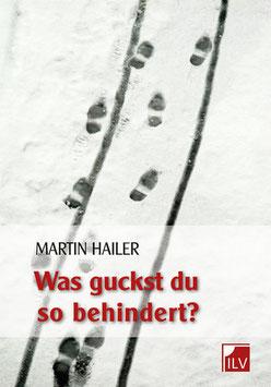 Hailer Martin, Was guckst du so behindert?