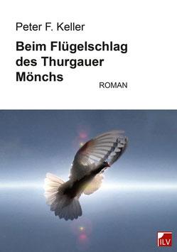 Keller Peter F., Beim Flügelschlag des Thurgauer Mönchs