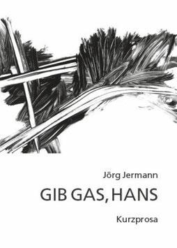 Jermann Jörg, Gib Gas, Hans
