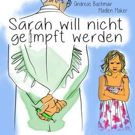 Bachmair Andreas,  Maker Madlen, Sarah will nicht geimpft werden