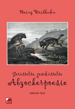 Weidkuhn Heinz,  Gerüttelte, geschüttelte Abzockerpoesie