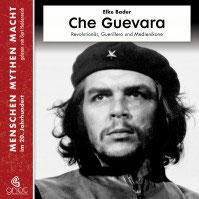 Bader Elke, Che Guevara Revolutionär, Guerillero und Medienikone Hörbuch