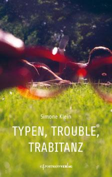 Klein Simone, Typen, Trouble, Trabitanz