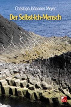 Meyer Christoph, Johannes,  Der Selbst-Ich-Mensch