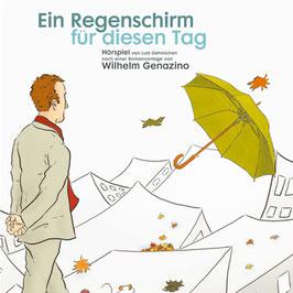 Genazino Wilhelm, Ein Regenschirm für diesen Tag Ein 3 D Hörspiel in Kunstkopfstereophonie