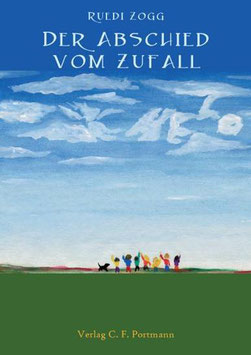 Zogg Ruedi, Der Abschied vom Zufall Eine wahre Begebenheit