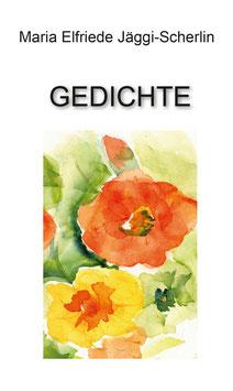 Jäggi-Scherlin Maria-Elfriede,  Gedichte