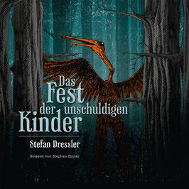 Stefan Dressler - Das Fest der unschuldigen Kinder (Hörbuch, CD) - gelesen von Stephan Zinner