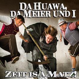 Da Huawa Da Meier Und I - Zeit Is A Matz! CD