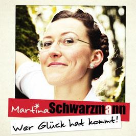 Martina Schwarzmann - Wer Glück Hat Kommt CD