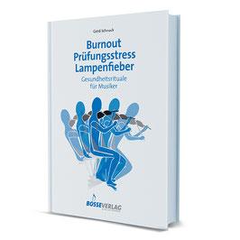 Burnout - Prüfungsstress - Lampenfieber. Gesundheitsrituale für Musiker