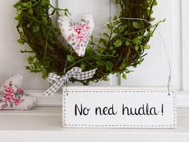 """Holzschild """"No ned hudla"""" - schwäbisch, weiß/grau"""