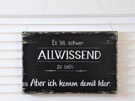 """Holzschild """"...Allwissend..."""" - schwarz"""