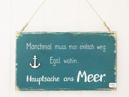 """Holzschild """"Manchmal muss man einfach weg... ... ans Meer"""" - türkis"""