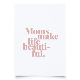 Moms make life beautiful