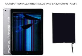 Cambiar/Reparar Pantalla interna LCD Apple ipad 9.7 2018  A1893 , A1954