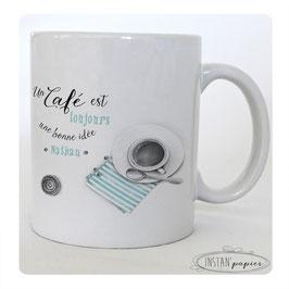 """MUG Modèle """"un café est toujours une bonne idée"""""""