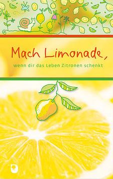 Mach Limonade, wenn dir das Leben Zitronen schenkt