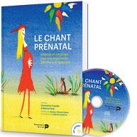 LE CHANT PRENATAL, Méthode et comptines pour une préparation affective à la naissance (CD-Livre)