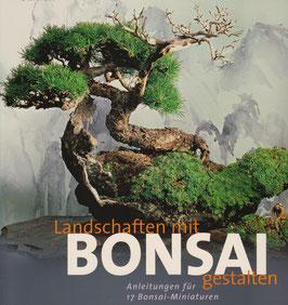 Landschaften gestalten mit Bonsai (Bonsai Buch)