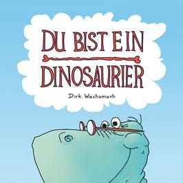 Du bist ein Dinosaurier