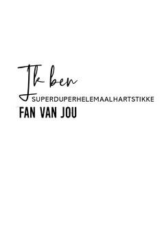 Ik ben superduperhelemaalhartstikke fan van jou