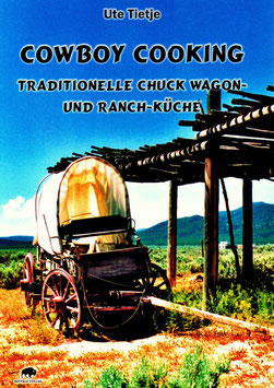 Cowboy Cooking - Traditionelle Chuck Wagon- und Ranch-Küche