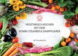 Kochbuch: Vegetarisch kochen mit dem Kombi-Steamer & Dampfgarer.