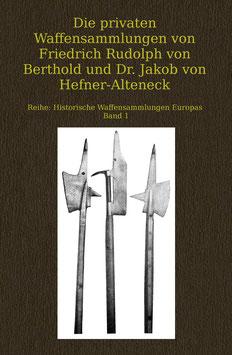 Die privaten Waffensammlungen von Friedrich Rudolph von Berthold und Dr. Jakob von Hefner-Alteneck