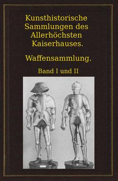 Kunsthistorische Sammlungen des Allerhöchsten Kaiserhauses. Waffensammlung. Band 1 und 2