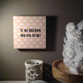 """"""" 'N SCH... MUSS ICH"""" - Fotodruck auf Holz"""