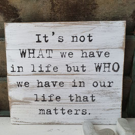 It's not what we have in life...