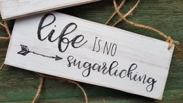 Life is no sugarlicking