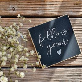 Follow your heart - Quadrat