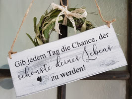 Gib jedem Tag die Chance...