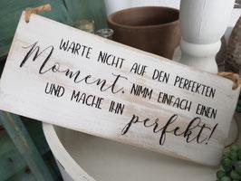 Warte nicht auf den perfekten Moment...