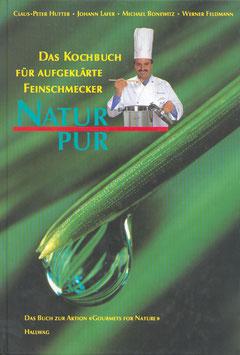 Natur pur – Das Kochbuch für aufgeklärte Feinschmecker